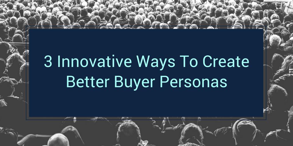 3 innovative ways to create buyer personas header- (1).png