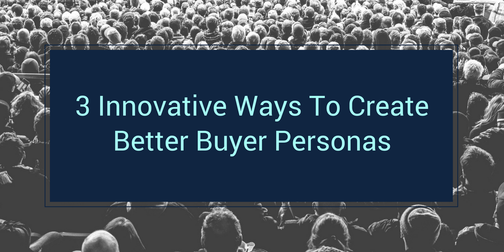 3 innovative ways to create buyer personas header- (1).png